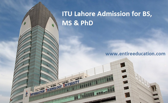 ITU Lahore Admission 2019 Last Date and Fee Structure